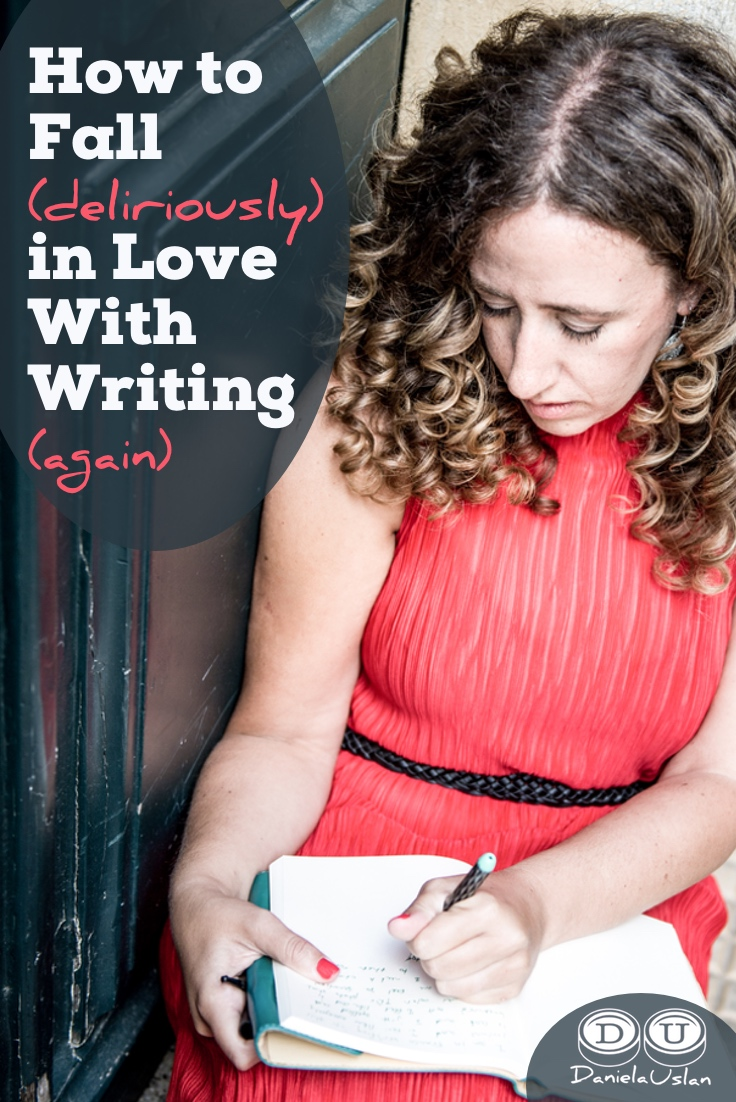 How to Fall Deliriously in Love With Writing (Again)