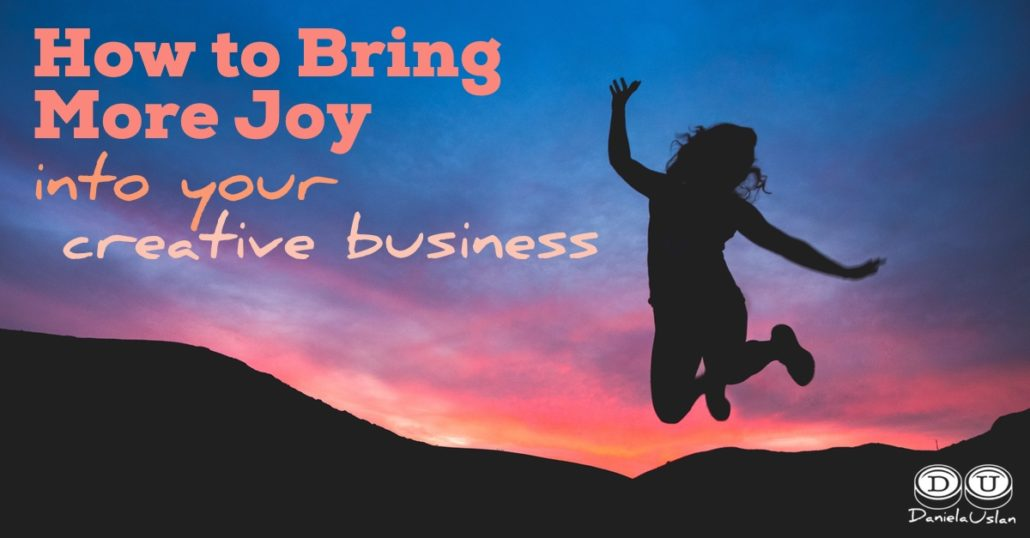 how-to-bring-more-joy-into-your-creative-business